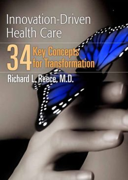 Innovation-Driven Health Care: 34 Key Concepts For Transformation