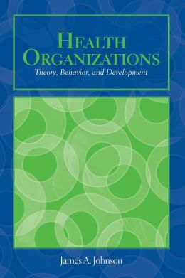 Health Organizations: Theory, Behavior, And Development
