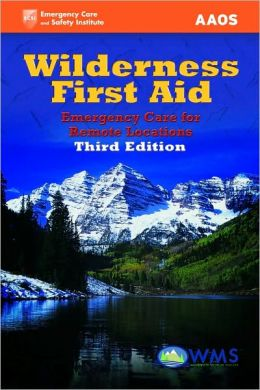 Wilderness First Aid, Third Edition: Emergency Care for Remote Locations