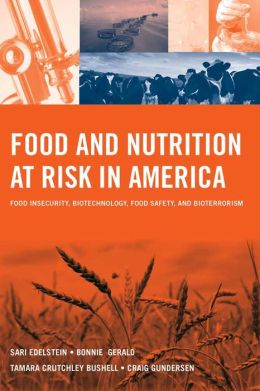 Food And Nutrition At Risk In America: Food Insecurity, Biotechnology, Food Safety And Bioterrorism