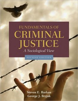 Fundamentals Of Criminal Justice: A Sociological View