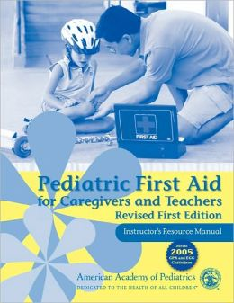 Pediatric First Aid For Caregivers And Teachers Resource Manual, Revised First Edition