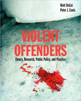 Violent Offenders: Theory, Research, Public Policy, And Practice