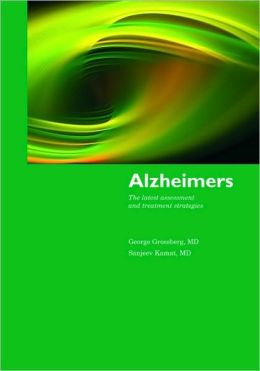 Alzheimer Disease: The Latest Assessment and Treatment Strategies George T. Grossberg