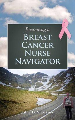 Becoming A Breast Cancer Nurse Navigator