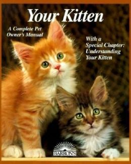 Your Kitten: Expert Advice on how to Choose a Kitten and how to Keep It in Good Health