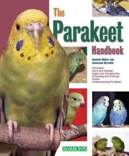 The Parakeet Handbook: Everything about the Purchase, Diet, Diseases and Behavior of Parakeets with a Special Chapter on Raising Parakeets