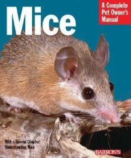 Mice: A Complete Pet Owner's Manual