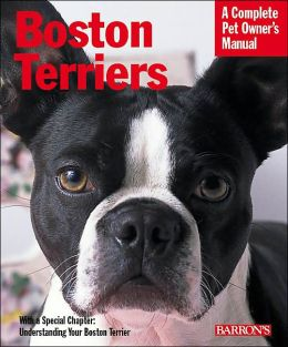 Boston Terriers: Everything about Purchase, Care, Behavior, and Training
