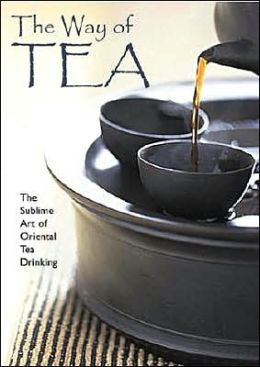 Way of Tea: The Sublime Art of Oriental Tea Drinking
