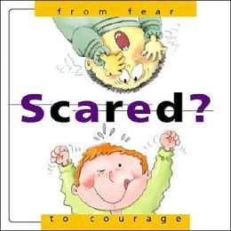 Scared?: From Fear... to Courage
