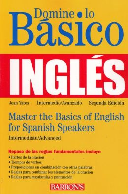 Domine lo Basico: Ingles: Mastering the Basics of English for Spanish Speakers