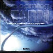 The Coming Storm: The True Causes of Freak Weather - and Why It's Going to Get Worse