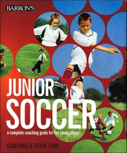 Junior Soccer: A Complete Coaching Guide for the Young Player