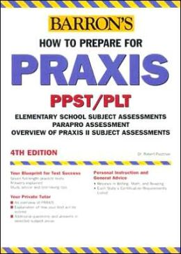 How to Prepare for PRAXIS: PPST, PLT, Elementary School Subject Assessments, PARAPRO Assessment, Overview of PRAXIS II Subject Assessments