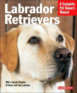 Labrador Retrievers (Barron's Complete Pet Owner's Manual Series)