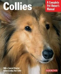 Collies: A Complete Pet Owner's Manual (Barron's Complete Pet Owner's Manuals Series)