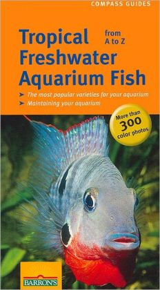 Tropical Freshwater Aquarium Fish from A to Z (Compass Guide Series)