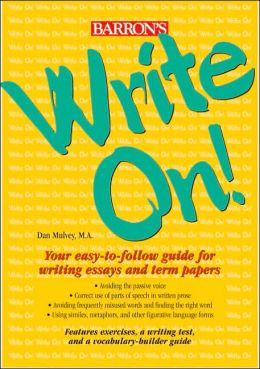 Write On!: Your Easy-to-Follow Guide for Writing Essays and Term Papers