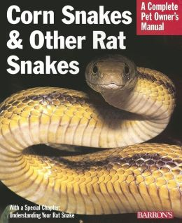 Corn Snakes and Other Rat Snakes: Everything about Acquiring, Hosuing, Health, and Breeding