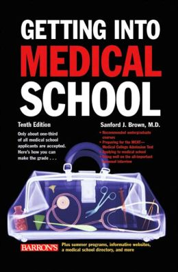 Getting into Medical School: The Premedical Student's Guidebook