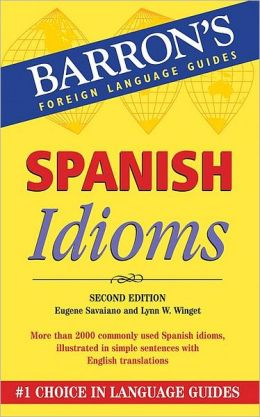 Spanish Idioms: Second Edition (Barron's Foreign Language Guides Series)
