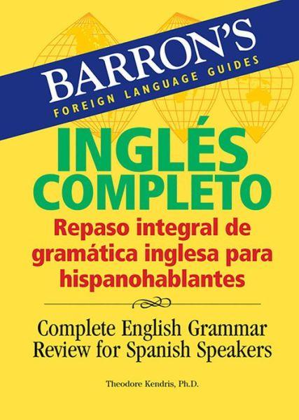 Ingles Completo: Repaso Integral De Gramatica Inglesa Para Hispanohablantes