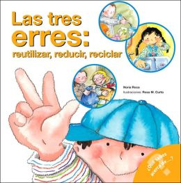 Las tres erres: reutilizar, reducir, reciclar (The Three R's: Reuse, Reduce, Recycle) (Spanish Edition)