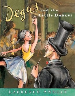 Degas and the Little Dancer (Anholt's Artists Books for Children Series)