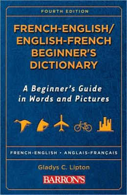 French-English/English-French Beginner's Dictionary: A Beginner's Guide in Words and Pictures