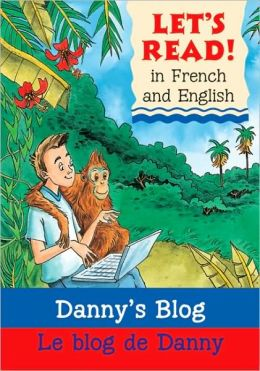 Danny's Blog/ Le Blog de Danny: French/English Edition (Let's Read! Series)