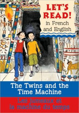 Twins and the Time Machine/ Les jumeaux et la machine du temps: French/English Edition (Let's Read! Series)