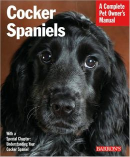 Cocker Spaniels (Complete Pet Owner's Manual Series)