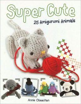 Super Cute 25 Amigurumi Animals To Make : Super Cute 25 Amigurumi Animals by Annie Obaachan ...