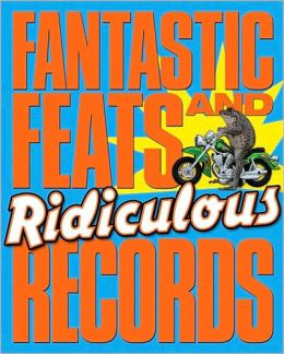 Fantastic Feats & Ridiculous Records