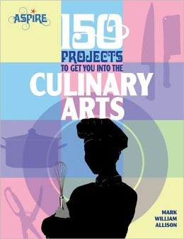 150 Projects to Get You into the Culinary Arts