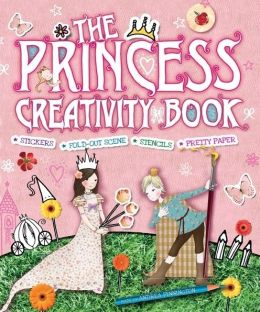The Princess Creativity Book: Includes Stickers, Fold-Out Scene, Stencils, and Pretty Paper