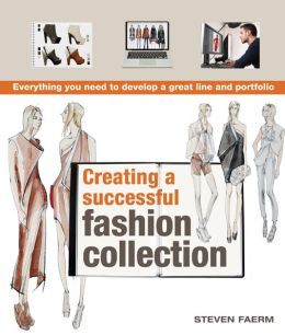 Creating a Successful Fashion Collection: Everything You Need to Develop a Great Line and Portfolio