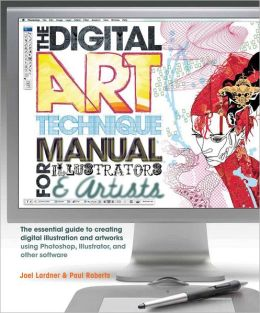 Digital Art Technique Manual for Illustrators and Artists: The Essential Guide to Creating Digital Illustration and Artworks Using Photoshop, Illustrator, and Other Software