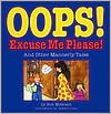 Oops! Excuse Me Please!: And Other Mannerly Tales