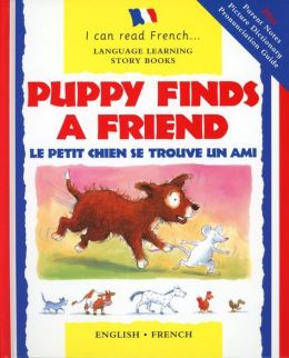Puppy Finds a Friend: Le Petit Chien Se Trouve Un Ami (I Can Read Series) Catherine Bruzzone and Christophe Dillinger