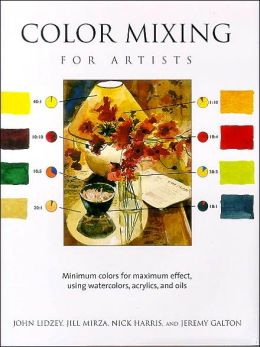 Color Mixing for Artists: Minimum colors for maximum effect, using watercolors, acrylics, and Oils