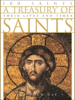 A Treasury of Saints: 100 Saints: Their Lives and Times