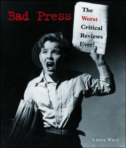 Bad Press: The Worst Critical Reviews Ever!