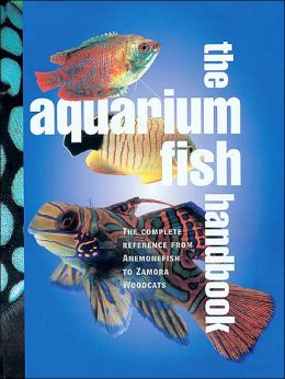 Aquarium Fish Handbook: The Complete Reference from Anemonefish to Zamora Woodcats
