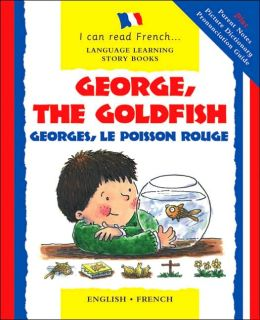 George, the Goldfish/Georges le Poisson Rouge: English-French Edition