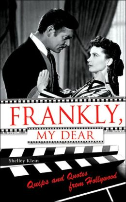 Frankly, My Dear: Quips and Quotes from Hollywood