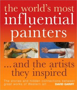 The World's Most Influential Painters... and the Artists They Inspired
