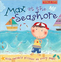Max at the Seashore: With Twinkly Glitter on Every Page!