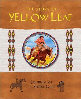 The Story of Yellow Leaf: Journal of a Sioux Girl